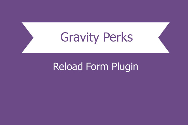 Gravity Perks Reload Form Plugin
