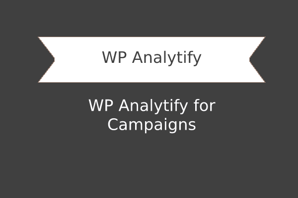 WP Analytify for Campaigns